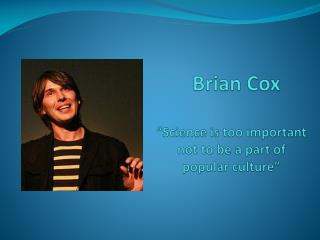 "Brian Cox ""Science is too important not to be a part of popular culture"""