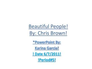 Beautiful People! By: Chris Brown!