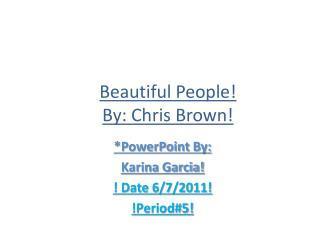 Beautiful People! By: Chris Brown!