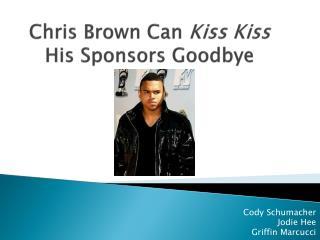 Chris Brown Can  Kiss  Kiss  His Sponsors Goodbye