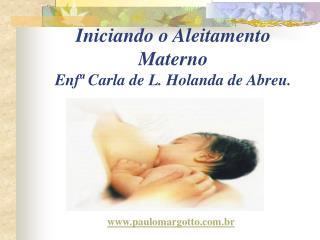 Iniciando o Aleitamento Materno Enf  Carla de L. Holanda de Abreu.