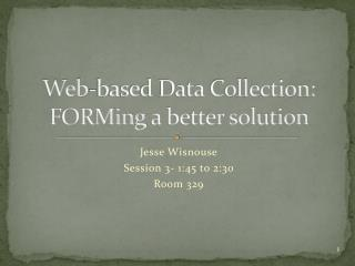 Web-based Data Collection:  FORMing  a better solution