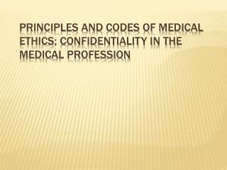 PRINCIPLES AND CODES OF MEDICAL ETHICS; CONFIDENTIALITY IN THE MEDICAL PROFESSION