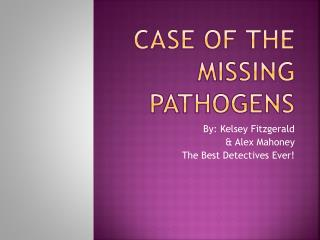 Case of the Missing Pathogens