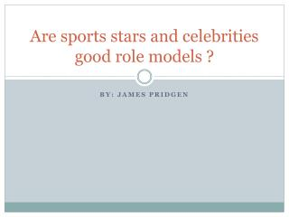 Are sports stars and celebrities good role models ?