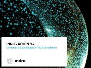 INNOVACIÓN Y+ Consultoría y tecnología en los 5 continentes