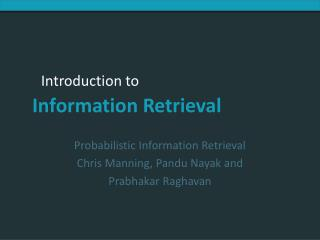 Probabilistic Information Retrieval Chris Manning, Pandu Nayak and  Prabhakar Raghavan