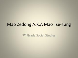 Mao  Zedong A.K.A Mao  Tse -Tung