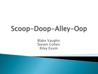 Scoop- Doop -Alley- Oop
