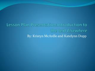 Lesson Plan  Presentation:Introduction  to the text  Elsewhere