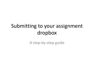 Submitting to your assignment  dropbox