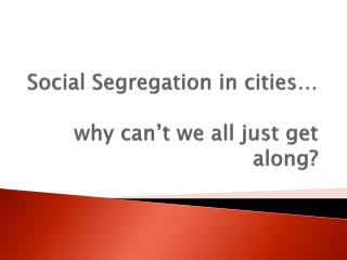 Social Segregation in cities… why can't we all just get along?