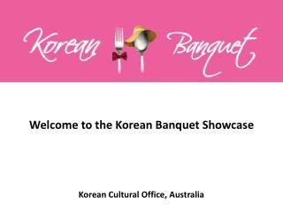 Welcome to the Korean Banquet Showcase Korean Cultural Office, Australia