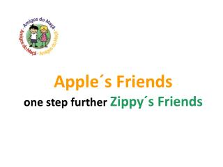 Apple´s Friends one step further Zippy´s Friends