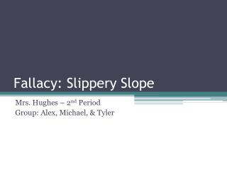 Fallacy: Slippery Slope