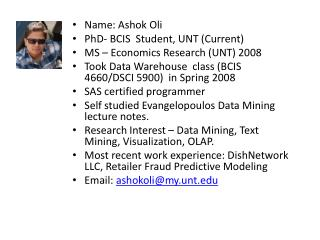 Name: Ashok  Oli PhD- BCIS  Student, UNT (Current) MS – Economics Research (UNT) 2008
