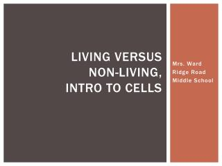 Living Versus  Non-Living, Intro to Cells