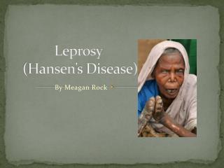 Leprosy  ( Hansen's  Disease)