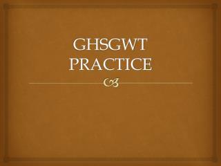 GHSGWT PRACTICE