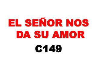 EL SE�OR NOS DA SU AMOR C 149