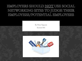 Employers should  NOT  use social networking sites to judge their employees/potential employees
