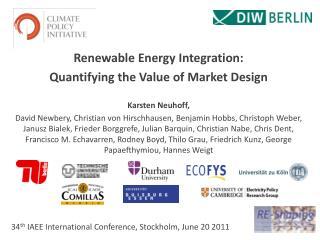 Renewable Energy Integration:  Quantifying  the Value of Market Design  Karsten  Neuhoff,