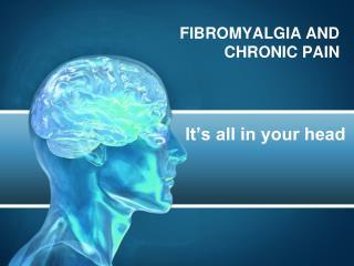 FIBROMYALGIA AND CHRONIC PAIN