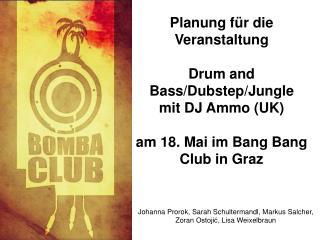 Planung für die Veranstaltung Drum  and  Bass/ Dubstep / Jungle mit DJ  Ammo  (UK)