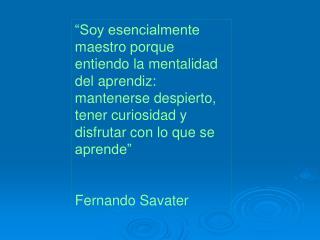 Soy esencialmente maestro porque entiendo la mentalidad del aprendiz: mantenerse despierto, tener curiosidad y disfruta