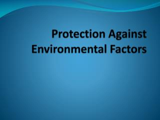 Protection Against Environmental Factors