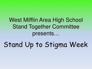 West Mifflin Area High School  Stand Together Committee  presents…
