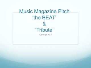 Music Magazine Pitch 'the BEAT' & 'Tribute'