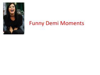 Funny  Demi  Moments