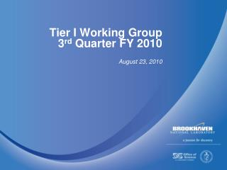 Tier I Working Group  3 rd  Quarter FY 2010