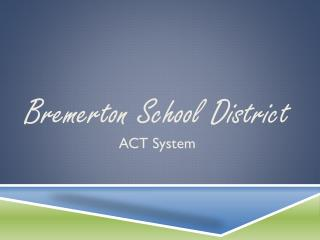 Bremerton School District ACT System