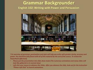 Grammar Backgrounder English 102: Writing with Power and Persuasion