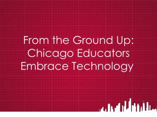 From the Ground Up: Chicago Educators Embrace Technology