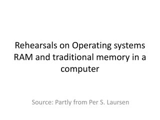 Rehearsals on Operating systems RAM and traditional memory in a computer