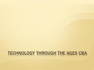 Technology Through the ages CBA