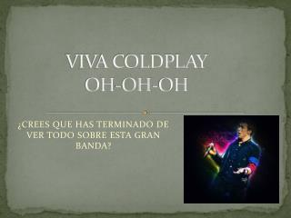 VIVA COLDPLAY OH-OH-OH