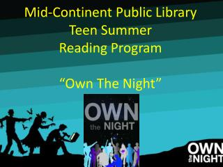 """Mid-Continent Public Library  Teen Summer  Reading Program """"Own The Night"""""""