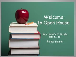 Mrs. Kane�s 1 st  Grade Room 126 Please sign in!