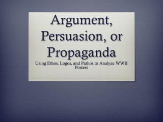 Argument, Persuasion, or Propaganda