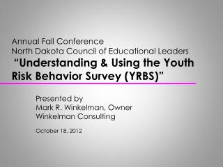 Presented by Mark R. Winkelman, Owner Winkelman Consulting October 18, 2012