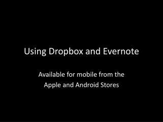 Using  Dropbox  and  Evernote