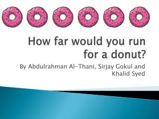 How far would you run for a donut?