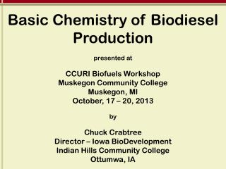 Basic Chemistry of Biodiesel Production p resented at CCURI Biofuels Workshop