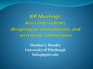IEP Meetings:  Assessing students,  designing accommodations, and increasing collaboration