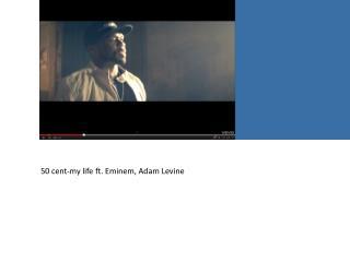 50 cent-my life ft. Eminem,  Adam Levine