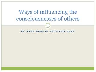 Ways of influencing the consciousnesses of others